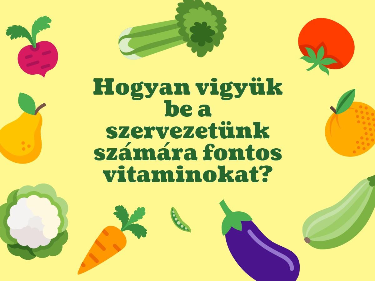 Hogyan vigyük be a szervezetünk számára fontos vitaminokat?